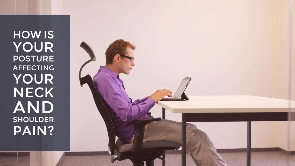How is your posture affecting your neck and shoulder pain?